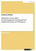 Klassisches versus agiles Projektmanagement am Beispiel der Implementierung von IT-Projekten (eBook, PDF)