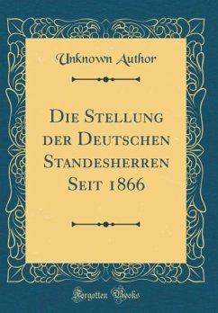 Die Stellung der Deutschen Standesherren Seit 1866 (Classic Reprint)