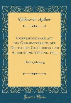 Correspondenzblatt des Gesammtvereins der Deutschen Geschichts-und Alterthums-Vereine, 1855 - Author, Unknown