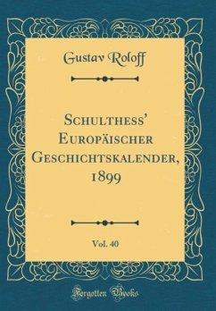 Schulthess' Europäischer Geschichtskalender, 1899, Vol. 40 (Classic Reprint)