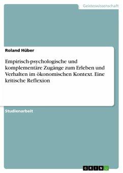 Empirisch-psychologische und komplementäre Zugänge zum Erleben und Verhalten im ökonomischen Kontext. Eine kritische Reflexion (eBook, ePUB) - Hüber, Roland