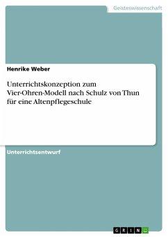 Unterrichtskonzeption zum Vier-Ohren-Modell nach Schulz von Thun für eine Altenpflegeschule (eBook, PDF) - Weber, Henrike