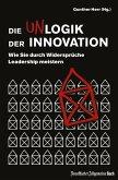 Die Unlogik der Innovation: Wie Sie durch Widersprüche Leadership meistern (eBook, ePUB)