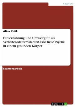 Fehlernährung und Umweltgifte als Verhaltensdeterminanten. Eine heile Psyche in einem gesunden Körper (eBook, ePUB)