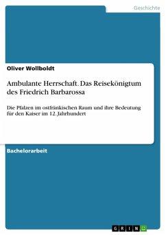 Ambulante Herrschaft. Das Reisekönigtum des Friedrich Barbarossa (eBook, PDF)