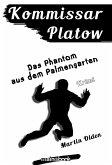 Kommissar Platow, Band 12: Das Phantom aus dem Palmengarten (eBook, ePUB)