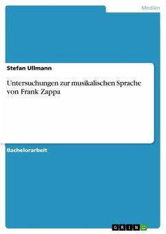 Untersuchungen zur musikalischen Sprache von Frank Zappa - Ullmann, Stefan