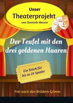 Unser Theaterprojekt, Band 10 - Der Teufel mit den drei goldenen Haaren (eBook, ePUB) - Meurer, Dominik