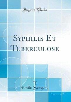 Syphilis Et Tuberculose (Classic Reprint)