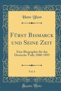 Fürst Bismarck und Seine Zeit, Vol. 6