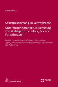 Selbstbestimmung im Vertragsrecht. Unter besonderer Berücksichtigung von Verträgen zu «Liebe», Sex und Fortpflanzung