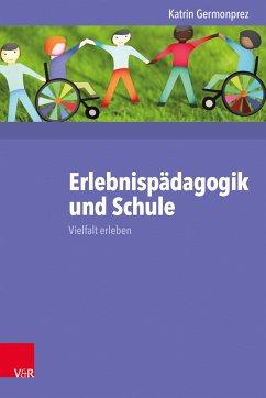 Erlebnispädagogik und Schule (eBook, PDF) - Germonprez, Katrin