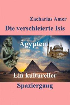 Die verschleierte Isis (eBook, ePUB) - Amer, Zacharias