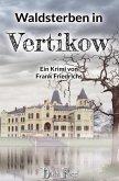 Waldsterben in Vertikow / Die Toten von Vertikow Bd.2 (eBook, ePUB)