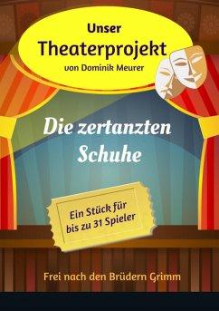 Unser Theaterprojekt, Band 7 - Die zertanzten Schuhe (eBook, ePUB) - Meurer, Dominik