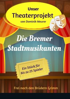 Unser Theaterprojekt, Band 13 - Die Bremer Stadtmusikanten (eBook, ePUB) - Meurer, Dominik