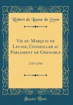 Vie du Marquis de Leusse, Conseiller au Parlement de Grenoble