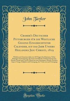 Cramer's Deutscher Pittsburger f¿r die Westliche Gegend Eingerichteter Calender, auf das Jahr Unsers Heilandes Jesu Christi, 1819