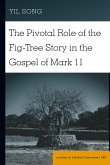 The Pivotal Role of the Fig-Tree Story in the Gospel of Mark 11