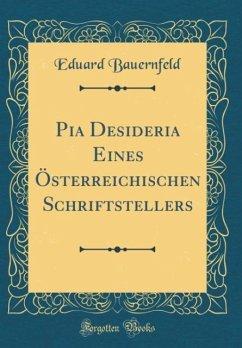 Pia Desideria Eines Österreichischen Schriftstellers (Classic Reprint)