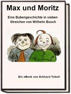 Max und Moritz - Eine Bubengeschichte in sieben Streichen als eBook (eBook, ePUB) - Toboll, Eckhard
