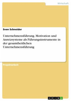 Unternehmensführung. Motivation und Anreizsysteme als Führungsinstrumente in der gesamtheitlichen Unternehmensführung