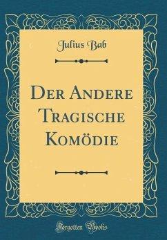 Der Andere Tragische Komödie (Classic Reprint)