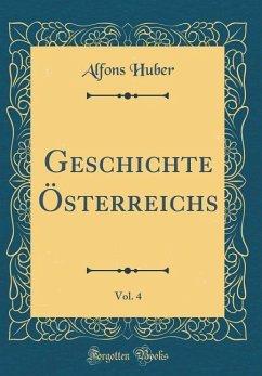 Geschichte Österreichs, Vol. 4 (Classic Reprint)