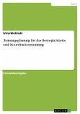 Trainingsplanung für das Beweglichkeits- und Koordinationstraining