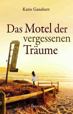 Das Motel der vergessenen Träume (eBook, ePUB) - Ganshert, Katie