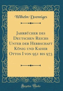 Jahrb¿cher des Deutschen Reichs Unter der Herrschaft K¿nig und Kaiser Ottos I von 951 bis 973 (Classic Reprint)