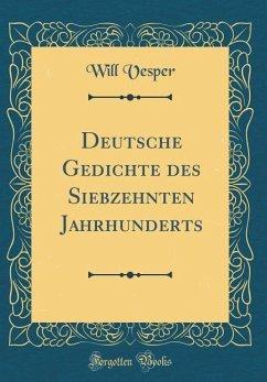Deutsche Gedichte des Siebzehnten Jahrhunderts (Classic Reprint)