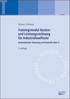 Trainingsmodul Kosten- und Leistungsrechnung für Industriekaufleute - Clemenz, Gerhard; Strasser, Alexander