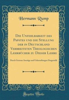 Die Unfehlbarkeit des Papstes und die Stellung der in Deutschland Verbreiteten Theologischen Lehrbücher zu Dieser Lehre