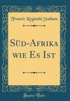 Süd-Afrika wie Es Ist (Classic Reprint)