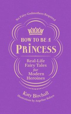 How to be a Princess - Birchall, Katy