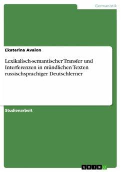 Lexikalisch-semantischer Transfer und Interferenzen in mündlichen Texten russischsprachiger Deutschlerner (eBook, ePUB) - Avalon, Ekaterina