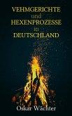 Vehmgerichte und Hexenprozesse in Deutschland (eBook, ePUB)