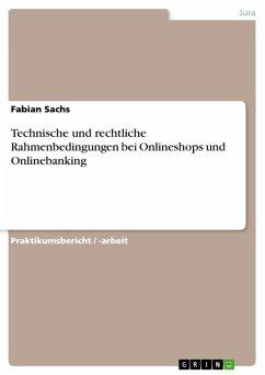 Technische und rechtliche Rahmenbedingungen bei Onlineshops und Onlinebanking (eBook, ePUB)