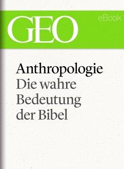 Anthropologie: Die wahre Bedeutung der Bibel (GEO eBook Single) (eBook, ePUB)