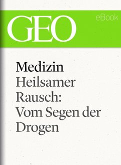 Medizin: Heilsamer Rausch – Vom Segen der Drogen (GEO eBook Single) (eBook, ePUB)