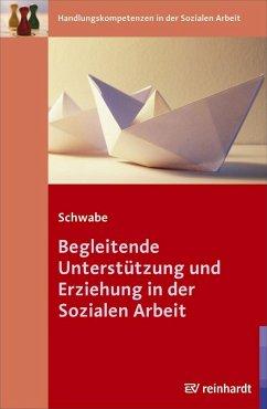 Begleitende Unterstützung und Erziehung in der Sozialen Arbeit (eBook, PDF) - Schwabe, Mathias