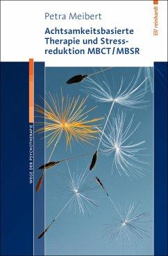 Achtsamkeitsbasierte Therapie und Stressreduktion MBCT/MBSR (eBook, PDF) - Meibert, Petra