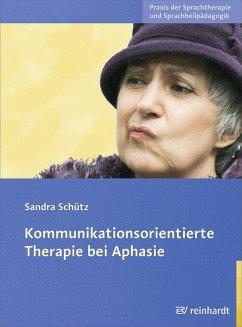 Kommunikationsorientierte Therapie bei Aphasie (eBook, PDF) - Schütz, Sandra