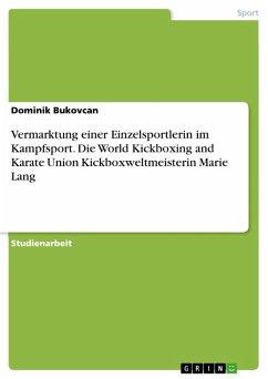 Vermarktung einer Einzelsportlerin im Kampfsport. Die World Kickboxing and Karate Union Kickboxweltmeisterin Marie Lang (eBook, PDF)
