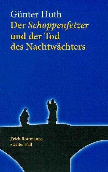Der Schoppenfetzer und der Tod des Nachtwächters - Huth, Günter