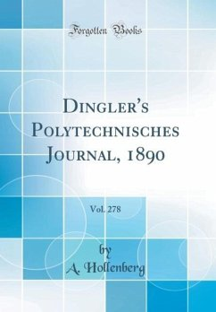 Dingler's Polytechnisches Journal, 1890, Vol. 278 (Classic Reprint)