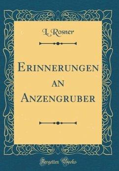 Erinnerungen an Anzengruber (Classic Reprint)