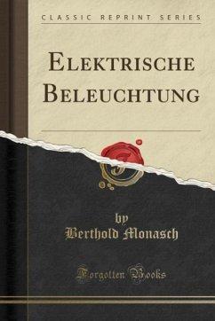Elektrische Beleuchtung (Classic Reprint)