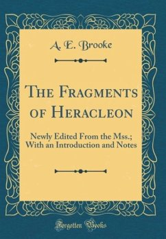 The Fragments of Heracleon: Newly Edited from the Mss.; With an Introduction and Notes (Classic Reprint)